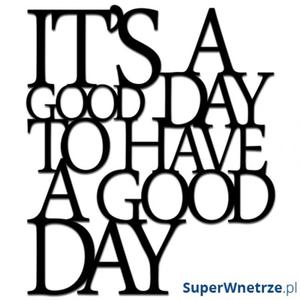 Napis na �cian� ITS A GOOD DAY TO HAVE A GOOD DAY DekoSign czarny - 2825975908