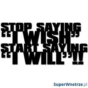 Napis 3D na ścianę DekoSign STOP SAYING I WISH START SAYING I WILL czarny - 2848508195