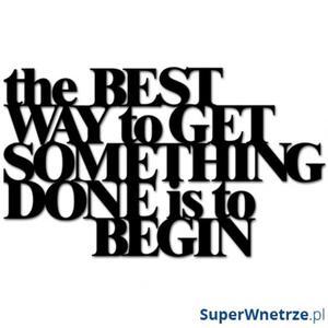 Napis 3D na ścianę DekoSign THE BEST WAY TO GET SOMETHING DONE IS TO BEGIN czarny - 2850393312