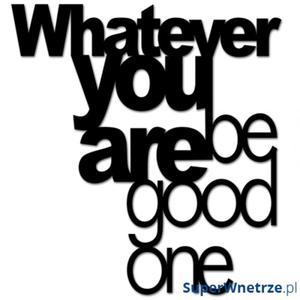 Napis na ścianę DekoSign WHATEVER YOU ARE BE GOOD ONE czarny - 2825979845