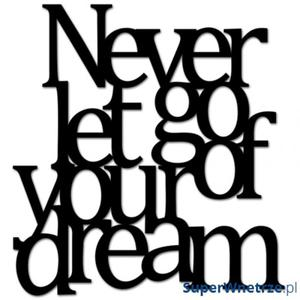 Napis na ścianę DekoSign NEVER LET GO OF YOUR DREAM czarny - 2844362831