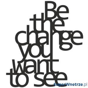 Napis na ścianę BE THE CHANGE YOU WANT TO SEE DekoSign czarny - 2825981222