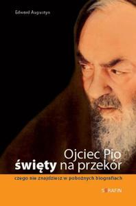 Ojciec Pio - święty na przekór. Czego nie znajdziesz w pobożnych biografiach - Edward Augustyn - 2855298873