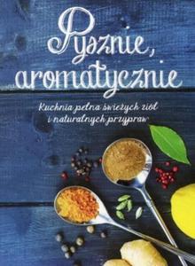 Pysznie aromatycznie Kuchnia pełna świeżych ziół i naturalnych przypraw - 2846791557