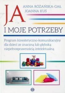 Ja i moje potrzeby Program kinestetyczno komunikacyjny dla dzieci ze znaczną lub głęboką niepełnosprawnością intelektualną - 2852682797
