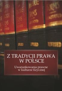 Z tradycji prawa w Polsce Uwarunkowania prawne w kulturze fizycznej - 2824384537