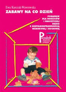 Zabawy na co dzień Poradnik dla rodziców i nauczycieli dzieci z niepełnosprawnością wzrokową i ruchową - 2824384689