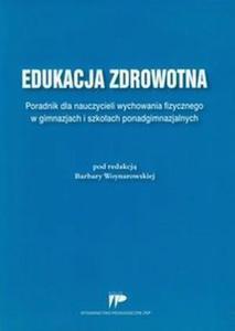 Edukacja zdrowotna Poradnik dla nauczycieli wychowania fizycznego w gimnazjach i szkołach ponadgimnazjalnych - 2824385229