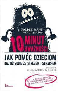 10 minut uważności Jak pomóc dzieciom radzić sobie ze stresem i strachem - 2824386032