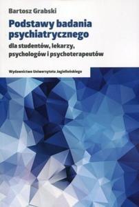 Podstawy badania psychiatrycznego dla student�w lekarzy psycholog�w i psychoterapeut�w - 2824388318