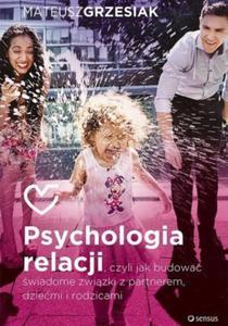 Psychologia relacji czyli jak budować świadome związki z partnerem dziećmi i rodzicami - 2824388331