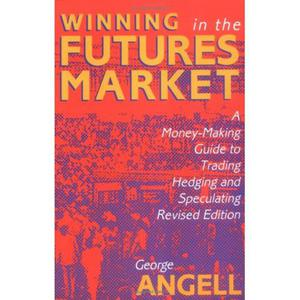 Winning In The Future Markets A Money-Making Guide to Trading Hedging and Speculating, Revised Edition - 2829728364