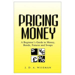 Pricing Money: A Beginner's Guide to Money, Bonds, Futures and Swaps - 2829728391