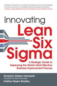 Innovating Lean Six Sigma: A Strategic Guide to Deploying the World's Most Effective Business Improvement Process - 2854463568