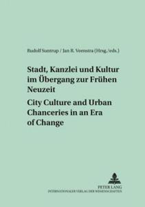 Stadt, Kanzlei Und Kultur Im Uebergang Zur Fruehen Neuzeit City Culture and Urban Chanceries in an Era of Change - 2854473452