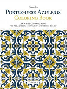 Portuguese Azulejos Coloring Book: an Adult Coloring Book for Relaxation, Meditation and Stress-Relief (Volume 1) - 2869350282