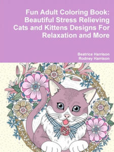 Fun Adult Coloring Book: Beautiful Stress Relieving Cats and Kittens Designs for Relaxation and More - 2826642261