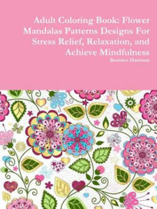 Adult Coloring Book: Flower Mandalas Patterns Designs for Stress Relief, Relaxation, and Achieve Mindfulness - 2853396679