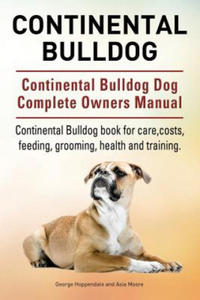 Continental Bulldog. Continental Bulldog Dog Complete Owners Manual. Continental Bulldog Book for Care, Costs, Feeding, Grooming, Health and Training. - 2835279924