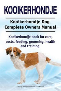Kooikerhondje. Kooikerhondje Dog Complete Owners Manual. Kooikerhondje Book for Care, Costs, Feeding, Grooming, Health and Training. - 2826631506