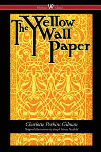 Yellow Wallpaper (Wisehouse Classics - First 1892 Edition, with the Original Illustrations by Joseph Henry Hatfield) - 2836773551