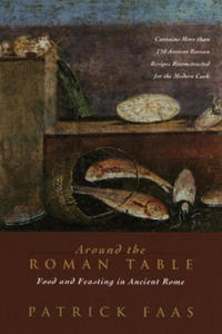 Around the Roman Table: Food and Feasting in Ancient Rome - 2837117307