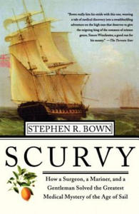 Scurvy: How a Surgeon, a Mariner, and a Gentlemen Solved the Greatest Medical Mystery of the Age of Sail - 2845522707