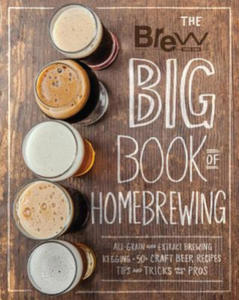 The Brew Your Own Big Book of Homebrewing: All-Grain Brewing * Extract Brewing * Kegging * 50+ Recipes for Your Favorite Craft Beers * Tips and Tricks - 2854506802