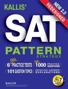 KALLIS' Redesigned SAT Pattern Strategy + 6 Full Length Practice Tests (College SAT Prep + Study Guide Book for the New SAT) - Second edition - 2841419179