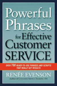 Powerful Phrases for Effective Customer Service: Over 700 Ready-to- Use Phrases and Scripts That Really Get Results - 2826693906