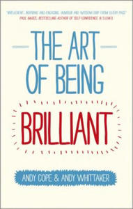 Art of Being Brilliant - Transform Your Life By Doing What Works for You - 2854284620