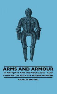 Arms And Armour - In Antiquity And The Middle Ages - Also A Descriptive Notice Of Modern Weapons - 2862328173
