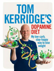Tom Kerridge's Dopamine Diet: My Low Carb, High Flavour, Stay Happy Way to Lose Weight - 2845288451