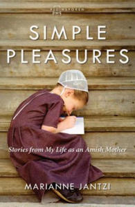 Simple Pleasures: Stories from My Life as an Amish Mother - 2839145273
