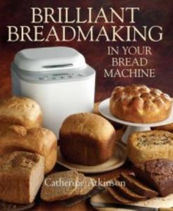 Brilliant Breadmaking in Your Bread Machine - 2854223205