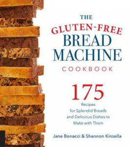 The Gluten-Free Bread Machine Cookbook: 175 Splendid Breads That Taste Great, from Any Kind of Machine - 2854487529