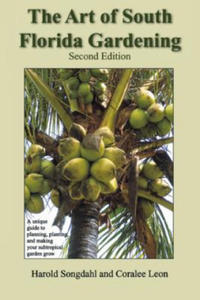 The Art of South Florida Gardening: A Unique Guide to Planning, Planting, and Making Your Subtropical Garden Grow - 2859249609