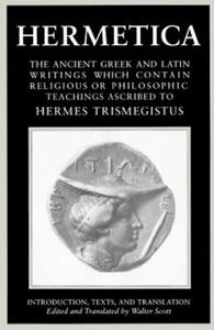 Hermetica Volume 1 Introduction, Texts, and Translation: The Ancient Greek and Latin Writings Which Contain Religious or Philosophic Teachings Ascribe - 2847389646