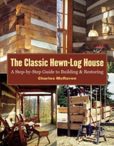 The Classic Hewn-Log House: A Step-By-Step Guide to Building and Restoring - 2848125410