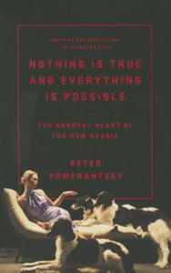 Nothing Is True and Everything Is Possible: The Surreal Heart of the New Russia - 2844385781