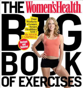 The Women's Health Big Book of Exercises (Revised and Updated): Four Weeks to a Leaner, Sexier, Healthier You! - 2836094277