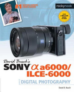 David Busch's Sony Alpha a6000/ILCE-6000 Guide to Digital Photography - 2835280157