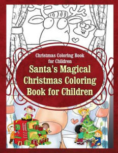 Christmas Coloring Book for Children Santa?s Magical Christmas Coloring Book for - 2841425570