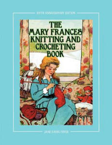 The Mary Frances Knitting and Crocheting Book 100th Anniversary Edition - 2862313993