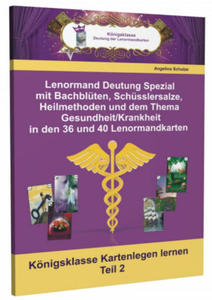 Lenormand Deutung Spezial mit Bachblüten, Schüsslersalze, Heilmethoden und dem Thema Gesundheit / Krankheit in den 36 und 40 Lenormandkarten - 2853396765