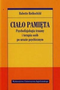 Cialo pamieta Psychofizjologia traumy i terapia osob po urazie psychicznym - 2861883337
