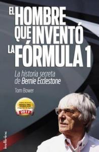 El Hombre Que Invento la Formula 1: La Historia Secreta de Bernie Ecclestone - 2850426759
