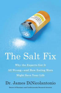 The Salt Fix: Why the Experts Got It All Wrong--And How Eating More Might Save Your Life - 2903935319