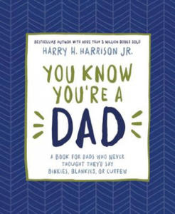 You Know You're a Dad: A Book for Dads Who Never Thought They D Say Binkies, Blankies, or Curfew - 2854510077