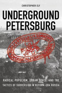 Underground Petersburg: Radical Populism, Urban Space, and the Tactics of Subversion in Reform-Era Russia - 2854560236